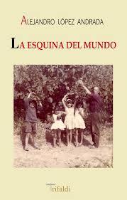 Alejandro López Andrada: La esquina del mundo