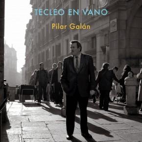 Tecleo en vano, de Pilar Galán: la palabra como sujeto