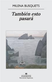 TAMBIÉN ESTO PASARÁ (Anagrama, 2015), de MILENA BUSQUETS