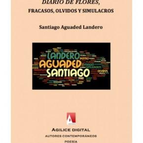 Diario de flores, fracasos, olvidos y simulacros, de Santiago Aguaded Landero